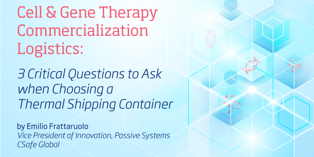 Cell & Gene Therapy Commercialization Logistics: 3 Critical Questions to Ask when Choosing a Thermal Shipping Container
